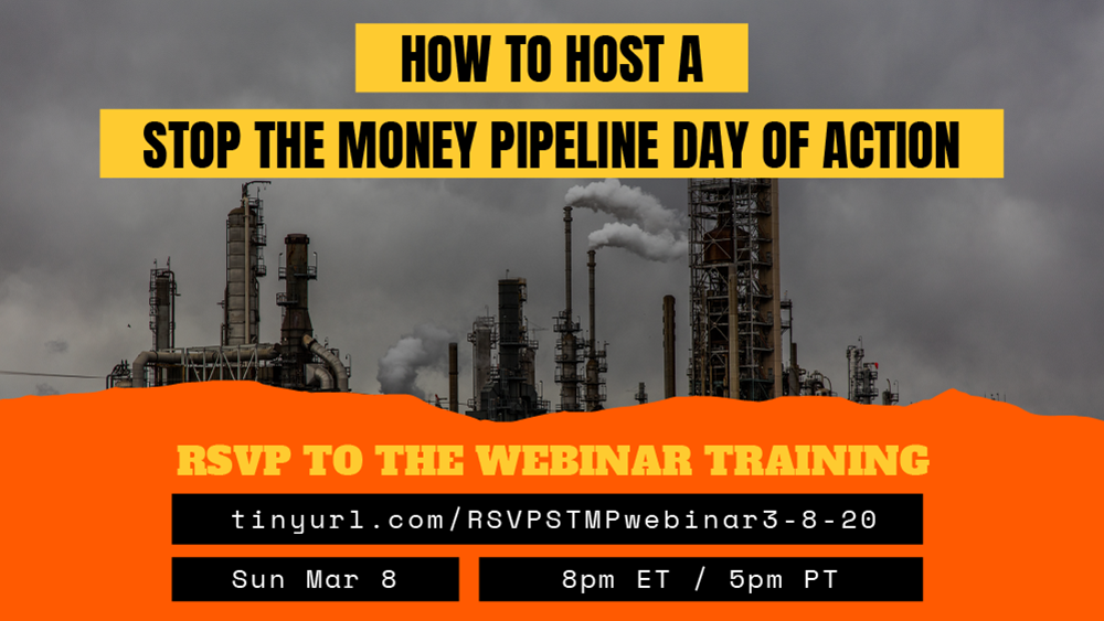 Sun Mar 8 at 5pm Join online training for our April 23 event Stop The Money Pipeline – Zoom  See BLOG too!